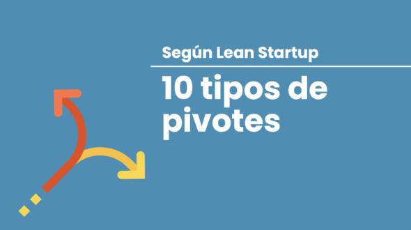 10 tipos de pivotes según Lean Startup